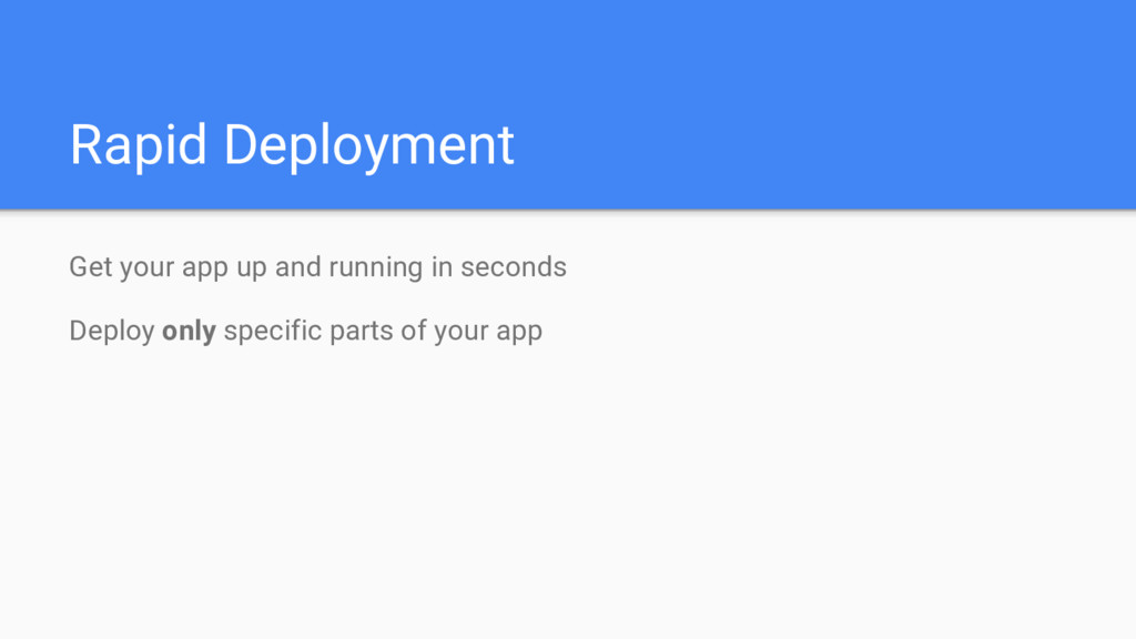 Rapid Deployment Get your app up and running in...