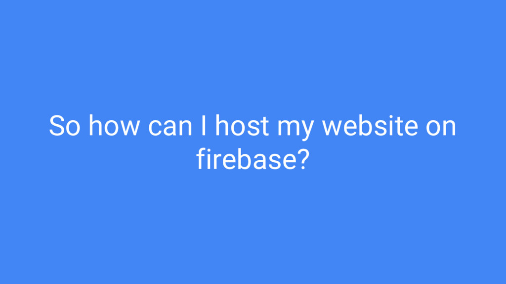 So how can I host my website on firebase?