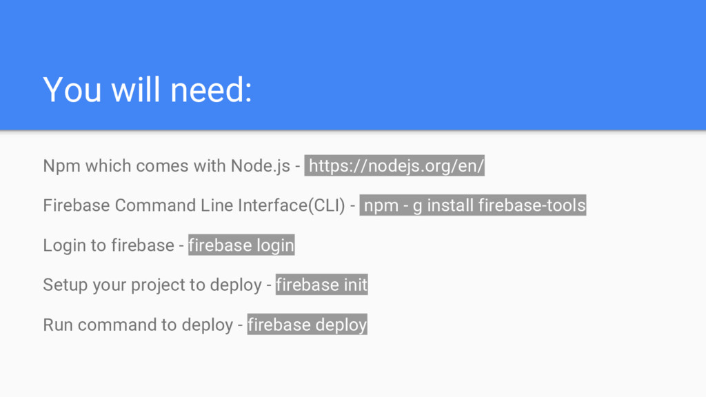 You will need: Npm which comes with Node.js - h...