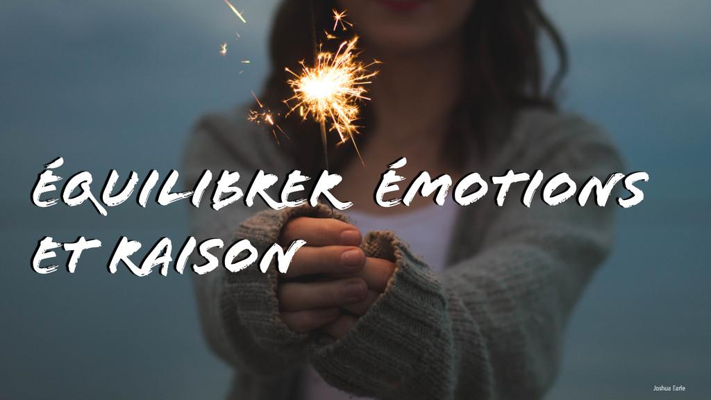 Joshua Earle Équilibrer Émotions et raison
