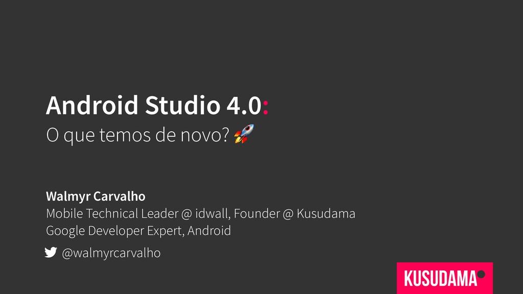 Android Studio 4.0: O que temos de novo?  Walmy...