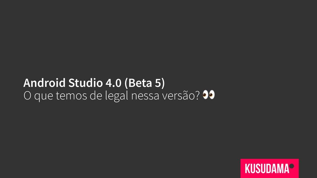 Android Studio 4.0 (Beta 5) O que temos de lega...