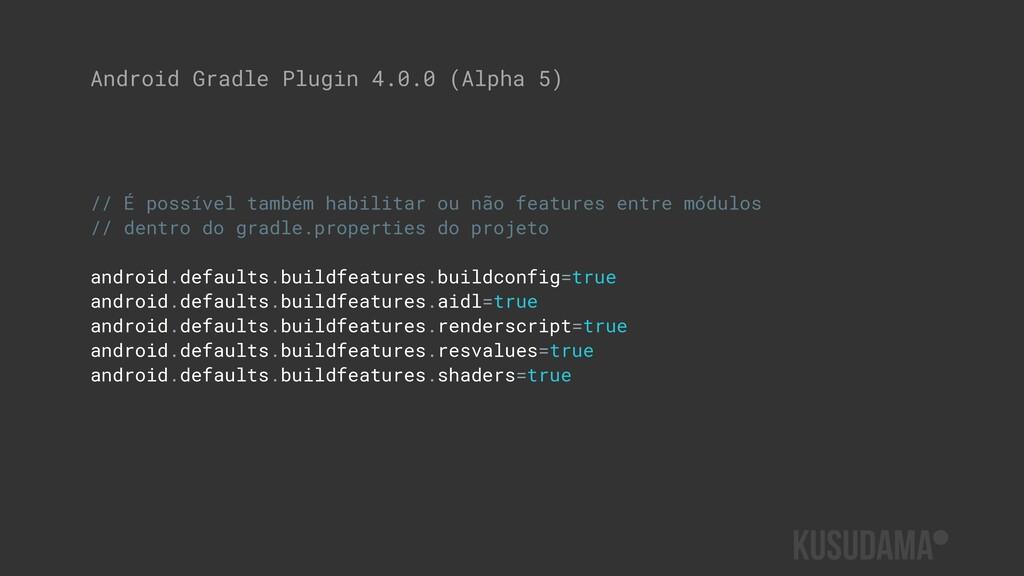 Android Gradle Plugin 4.0.0 (Alpha 5) // É poss...