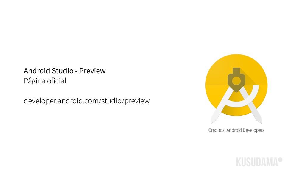 Android Studio - Preview Página oficial develop...