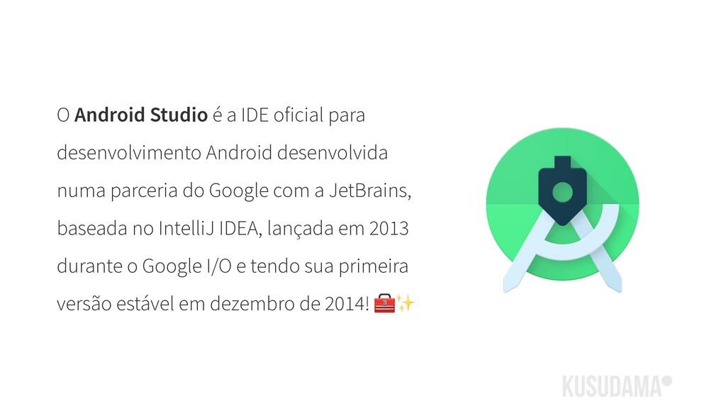 O Android Studio é a IDE oficial para desenvolv...