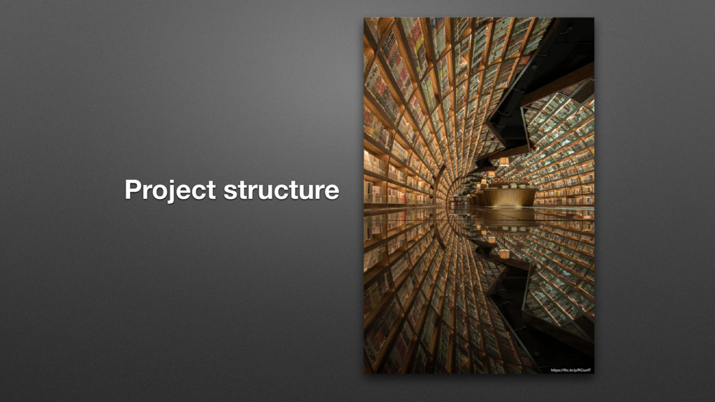 Project structure https://flic.kr/p/RCunfT