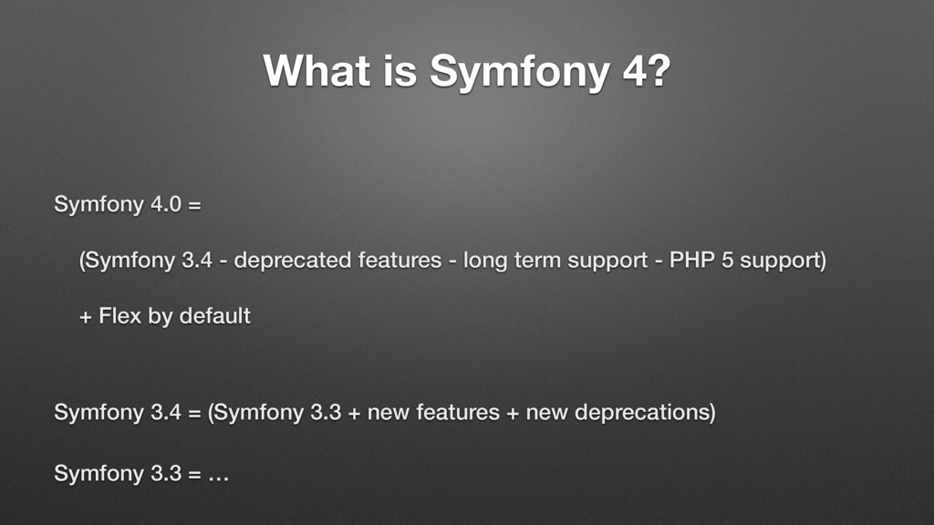 What is Symfony 4? Symfony 4.0 = (Symfony 3.4 -...