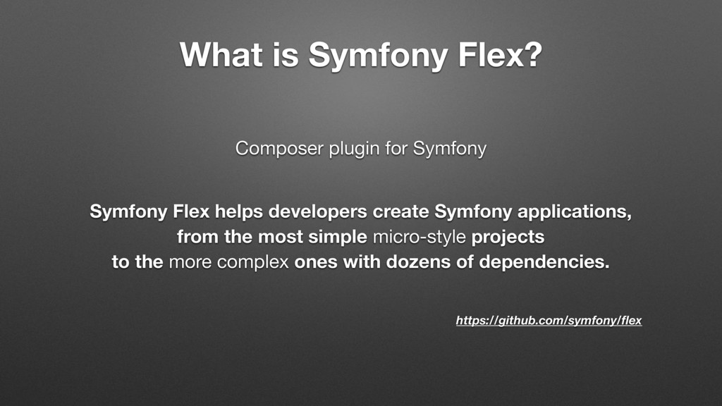 What is Symfony Flex? Symfony Flex helps develo...
