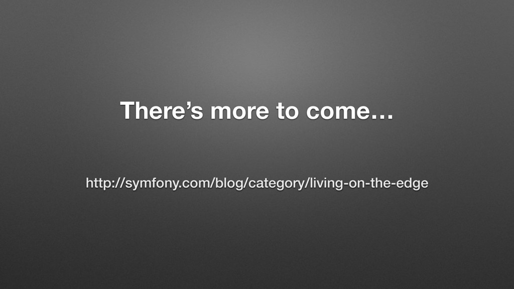 There's more to come… http://symfony.com/blog/c...