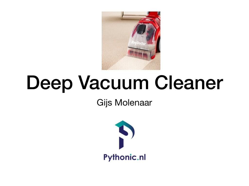 Deep Vacuum Cleaner Gijs Molenaar