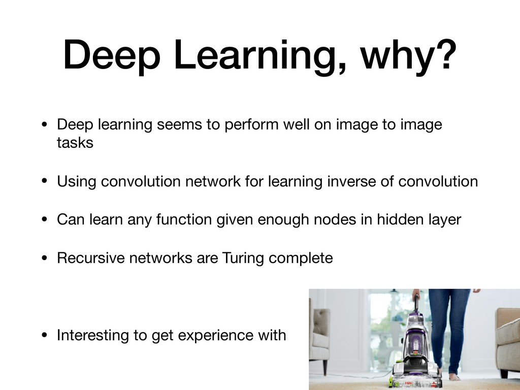 Deep Learning, why? • Deep learning seems to pe...