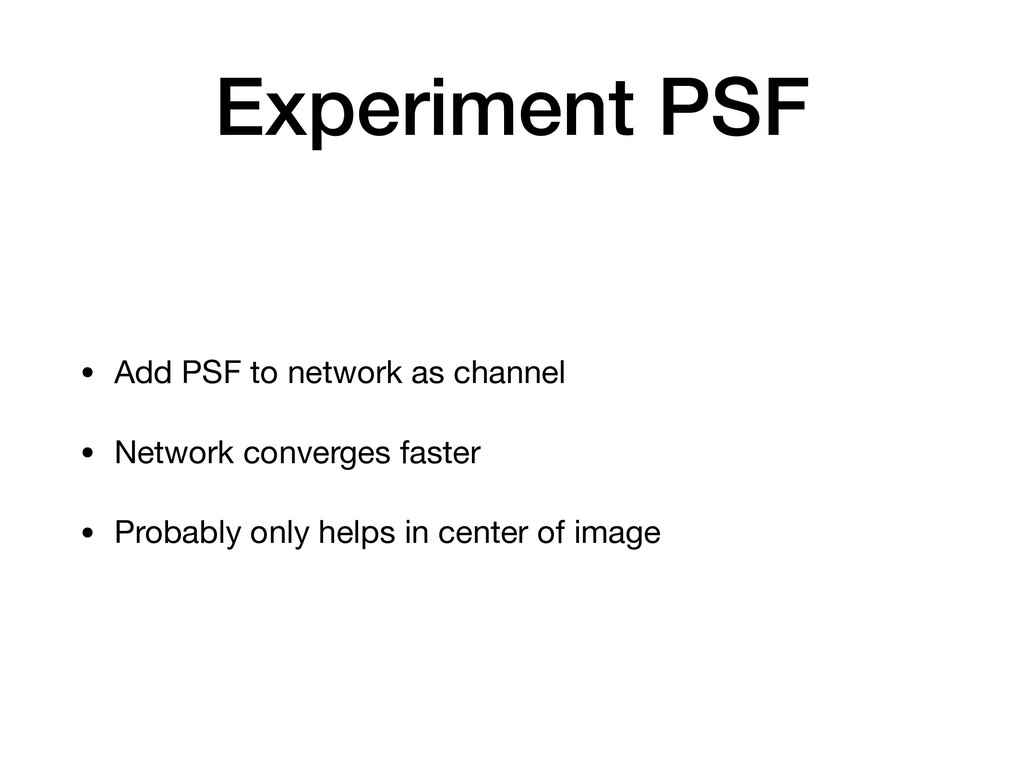 Experiment PSF • Add PSF to network as channel ...