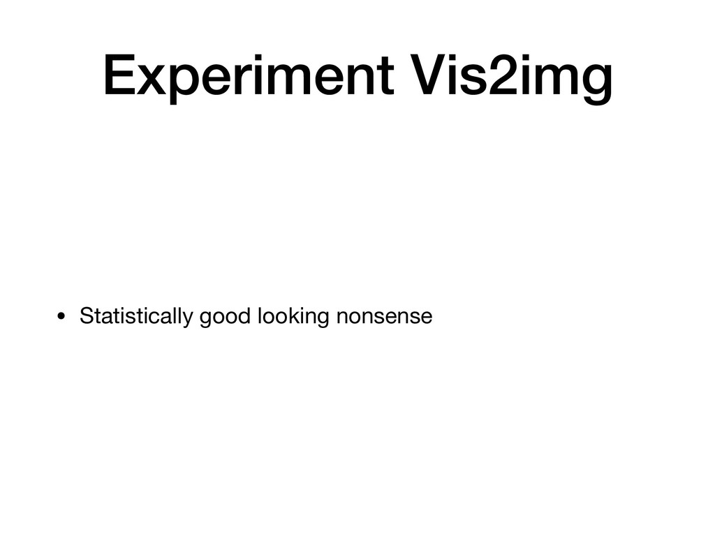 Experiment Vis2img • Statistically good looking...