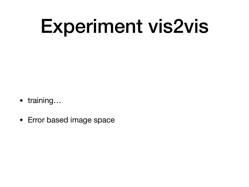 Experiment vis2vis • training…  • Error based i...