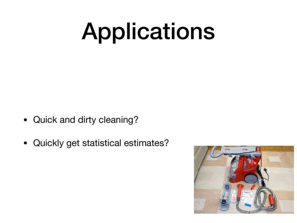 Applications • Quick and dirty cleaning?  • Qui...