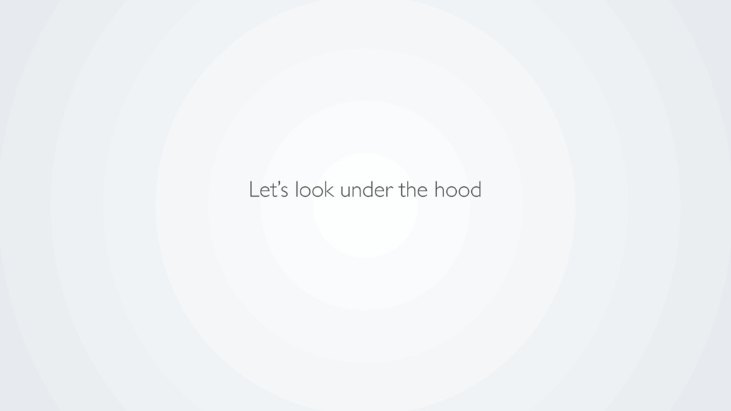 Let's look under the hood