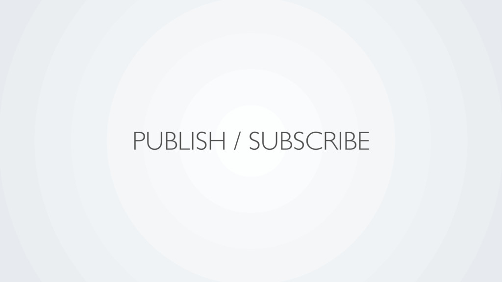 PUBLISH / SUBSCRIBE