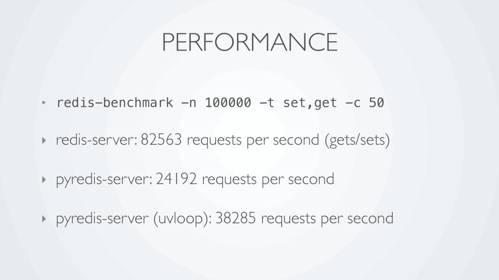 PERFORMANCE ‣ redis-benchmark -n 100000 -t set,...