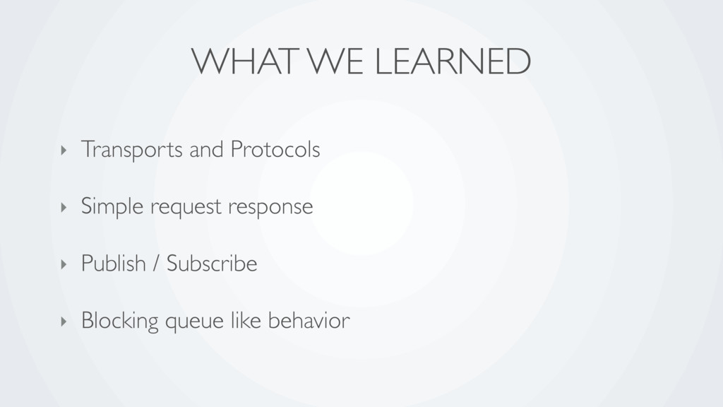 WHAT WE LEARNED ‣ Transports and Protocols ‣ Si...
