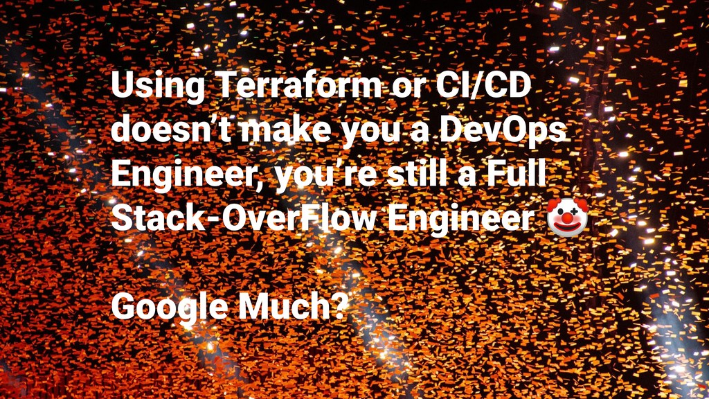Using Terraform or CI/CD doesn't make you a Dev...