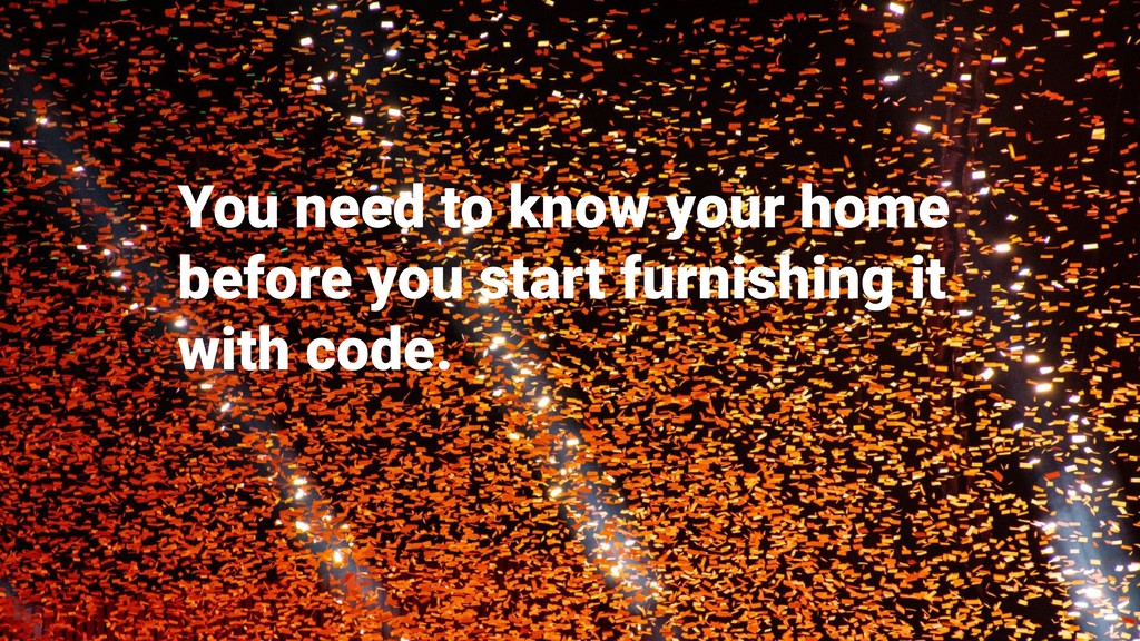 You need to know your home before you start fur...