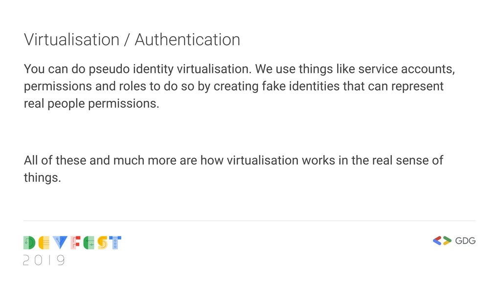 Virtualisation / Authentication You can do pseu...