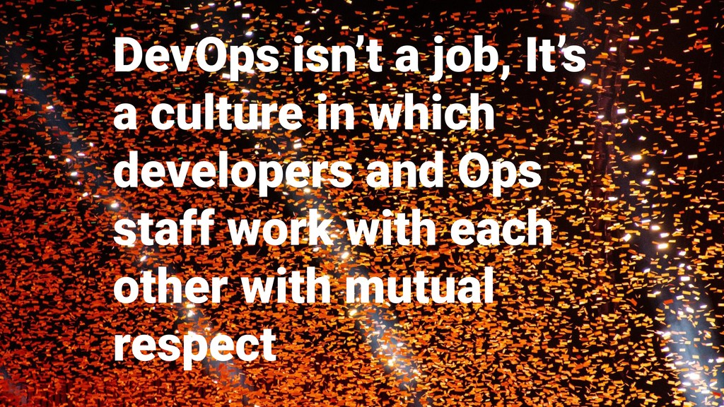 DevOps isn't a job, It's a culture in which dev...