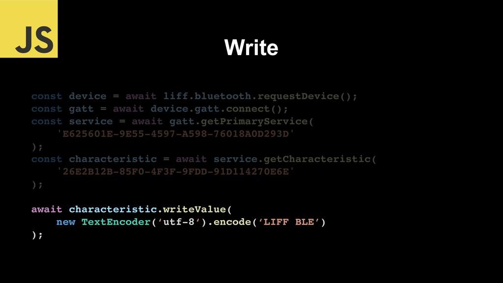 Write const device = await liff.bluetooth.reque...