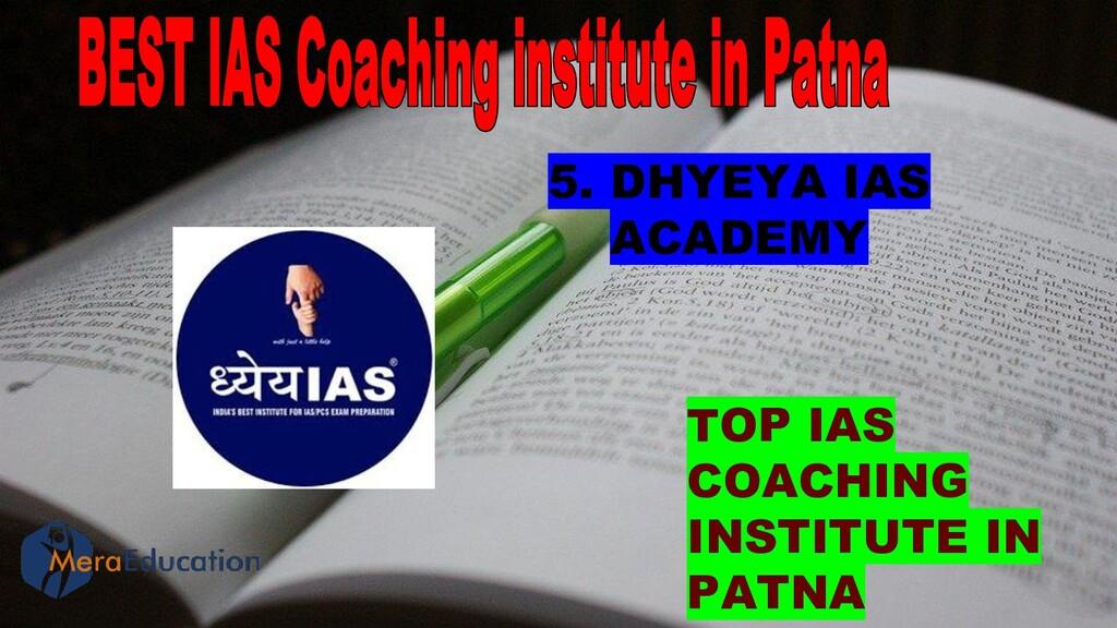 TOP IAS COACHING INSTITUTE IN PATNA 5. DHYEYA I...