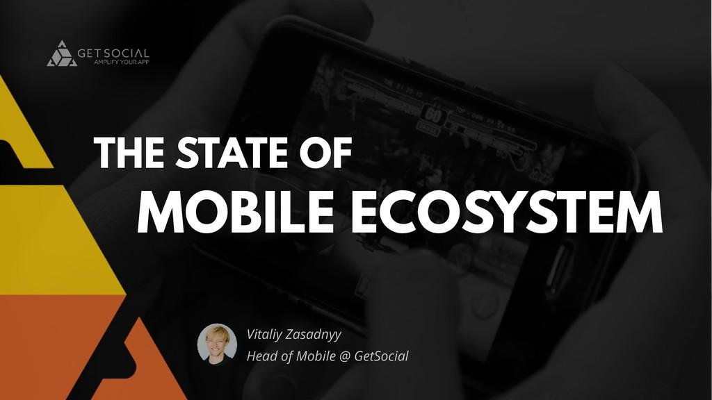 Vitaliy Zasadnyy Head of Mobile @ GetSocial THE...