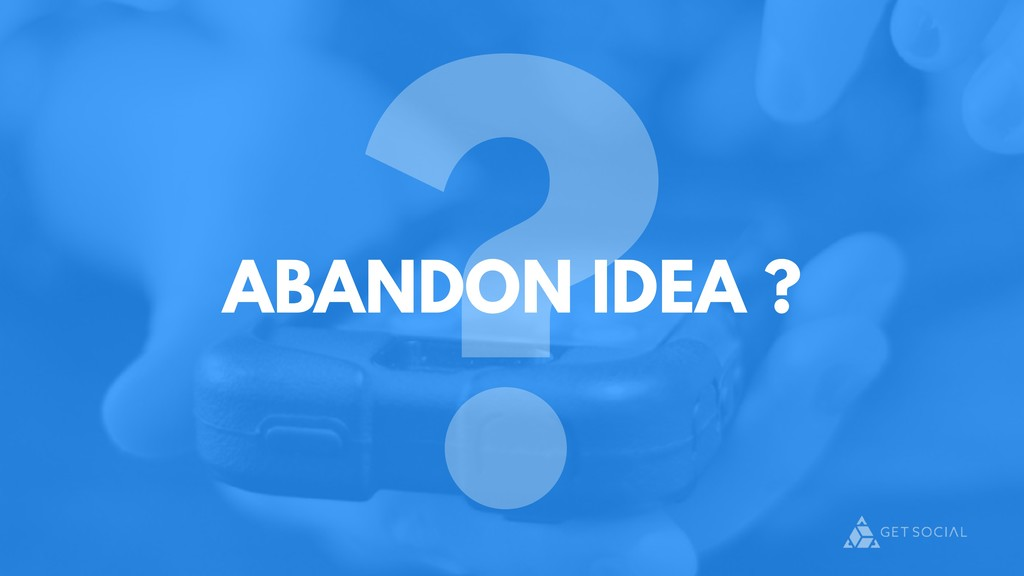 ? ABANDON IDEA ?