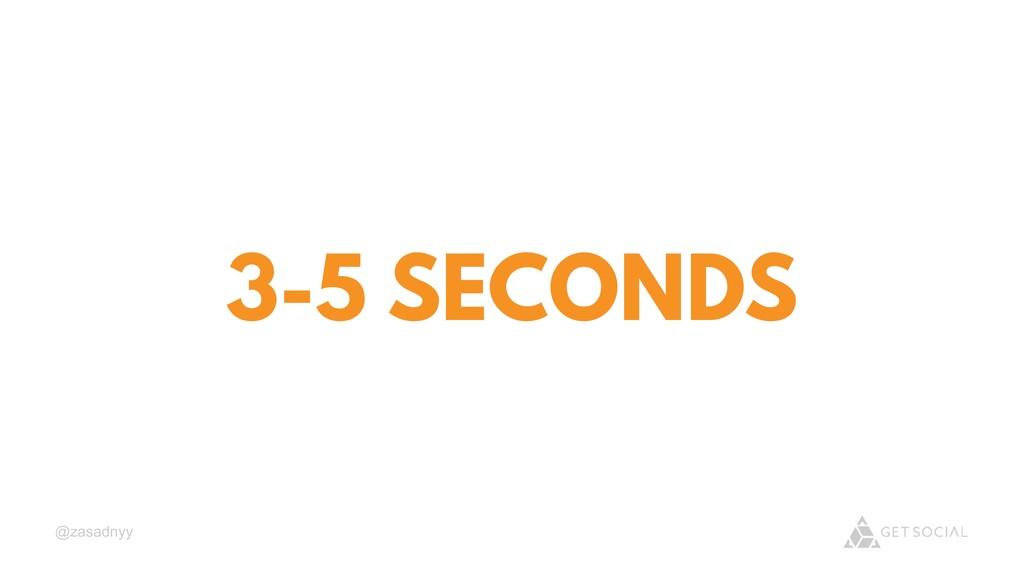 @zasadnyy 3-5 SECONDS