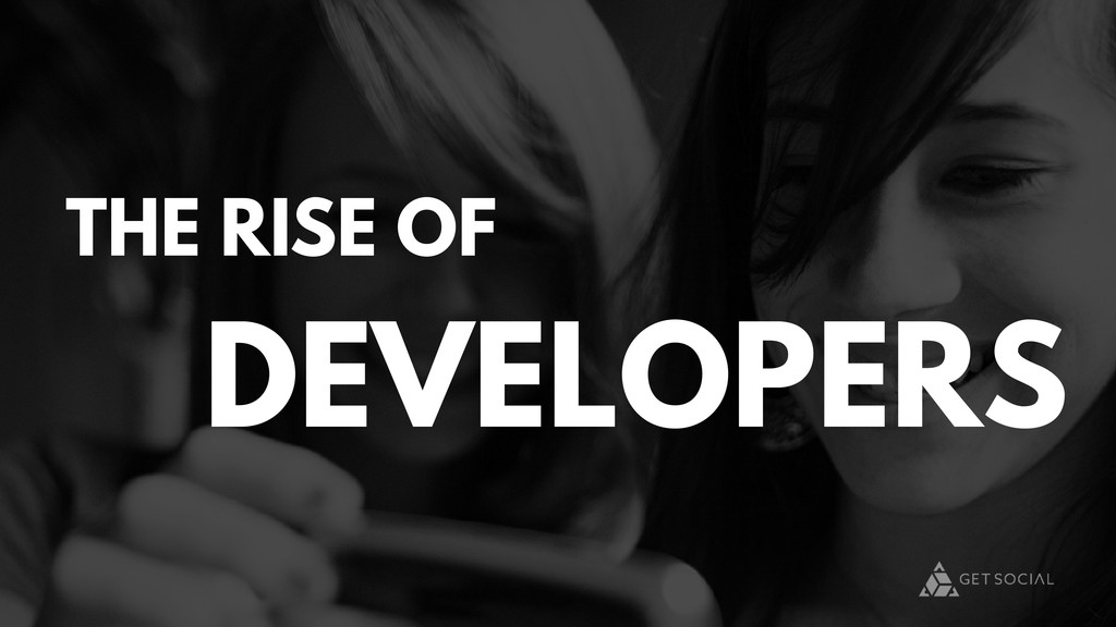 THE RISE OF DEVELOPERS