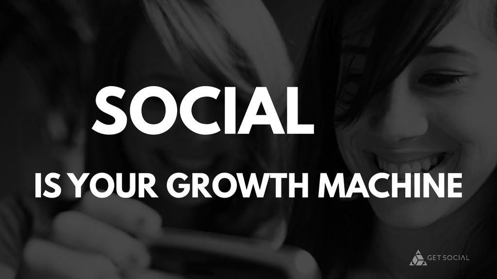IS YOUR GROWTH MACHINE SOCIAL