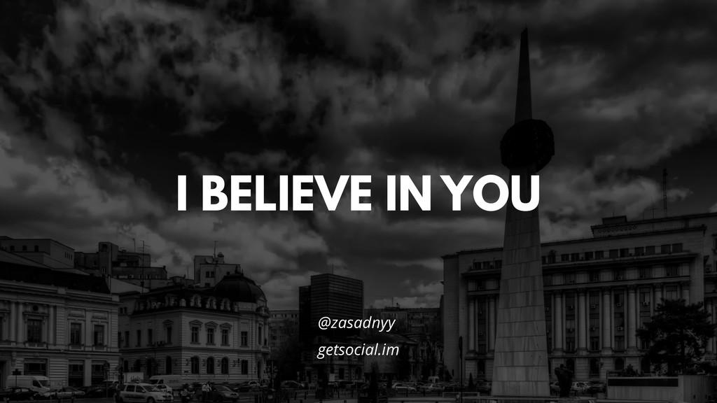 @zasadnyy @zasadnyy I BELIEVE IN YOU getsocial....