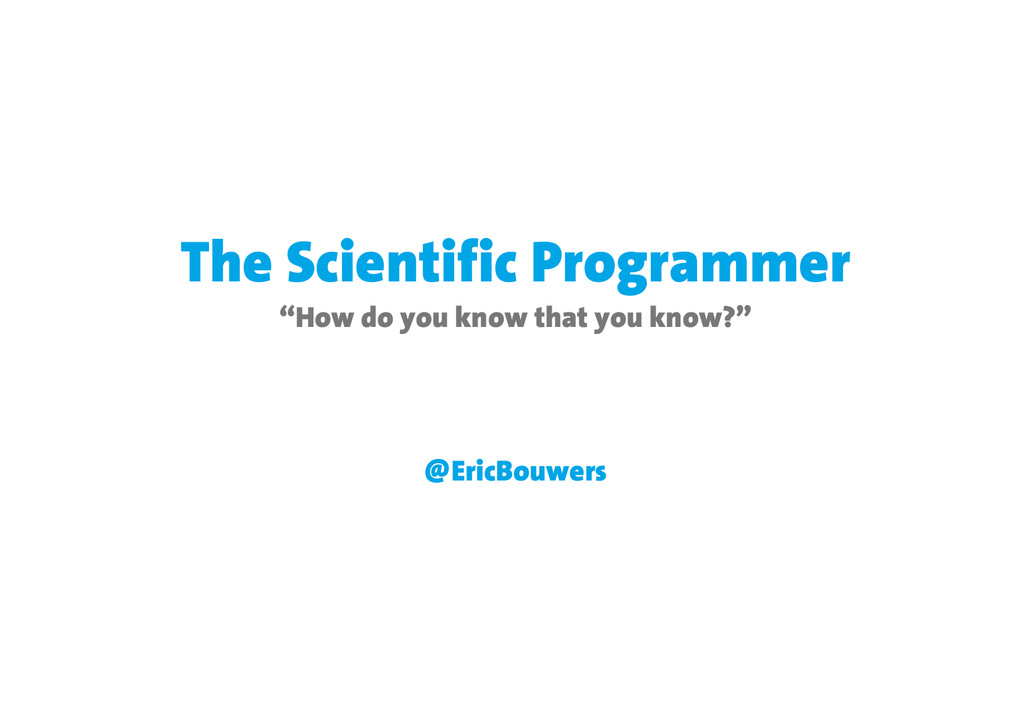 """The Scientific Programmer """"How do you know that..."""