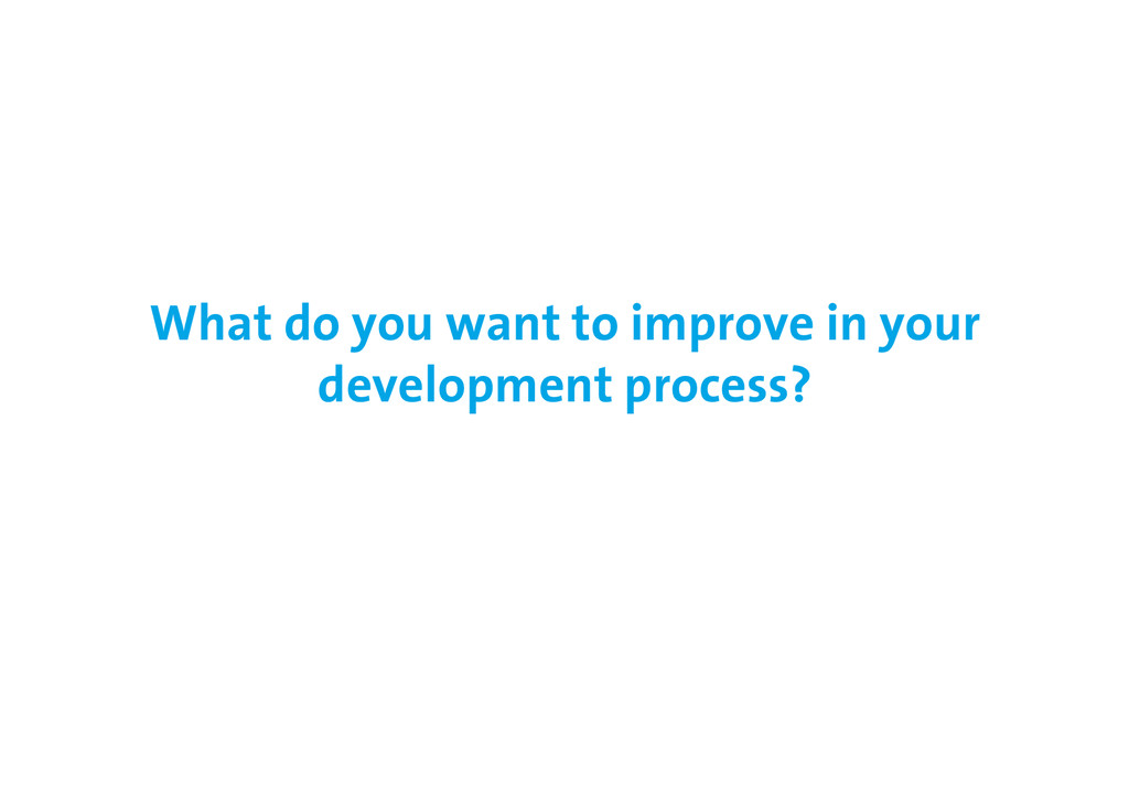 What do you want to improve in your development...