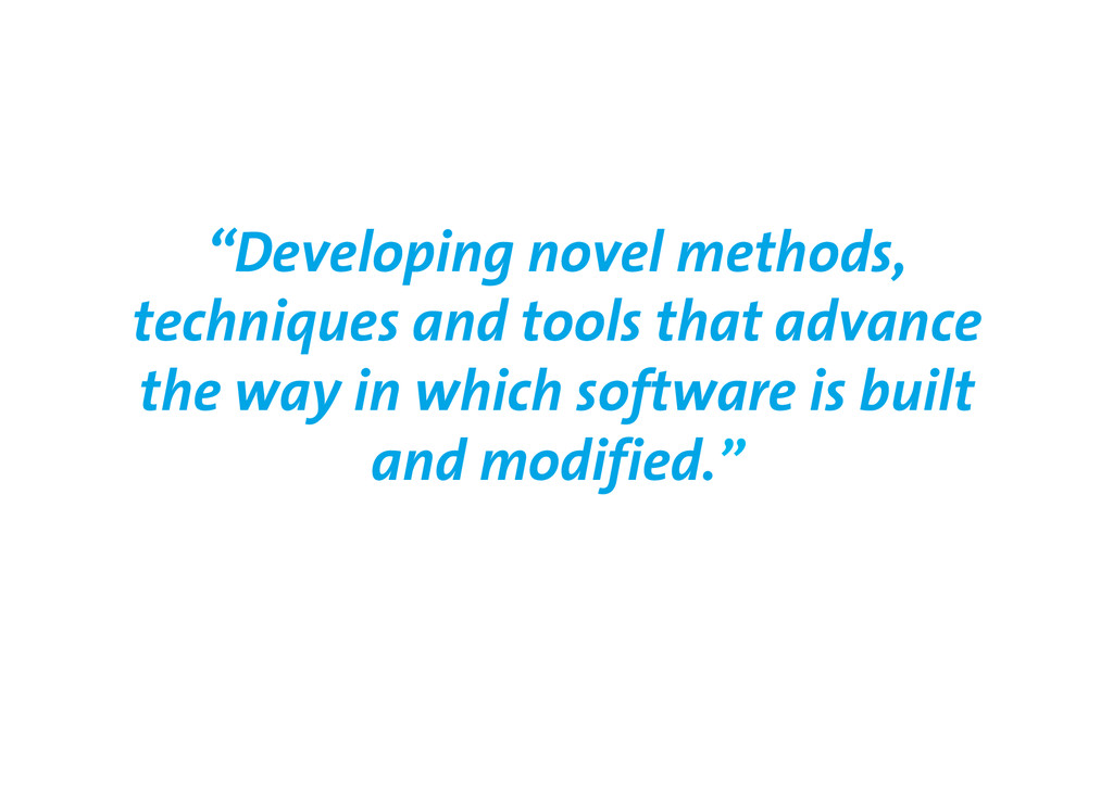 """""""Developing novel methods, techniques and tools..."""