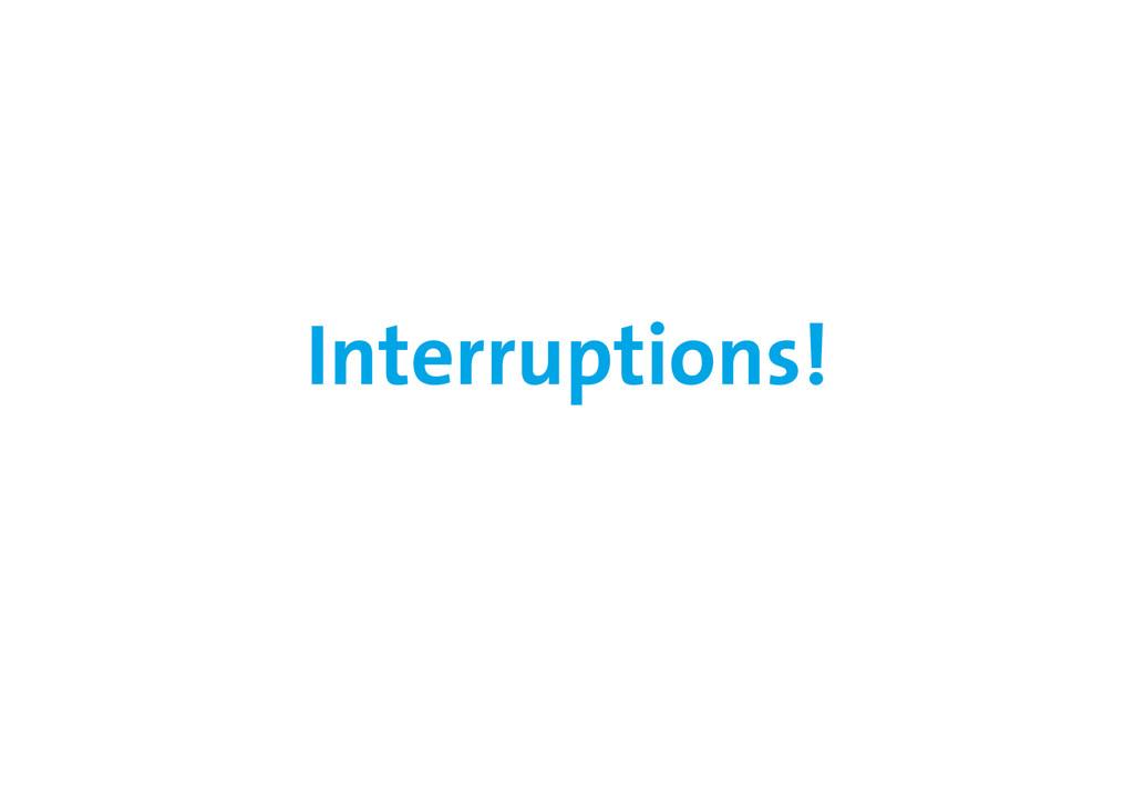 Interruptions!