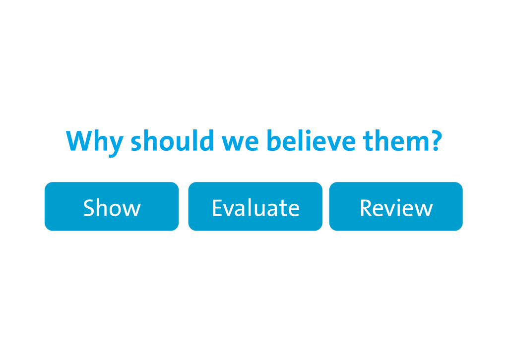 Why should we believe them? Show Evaluate Review