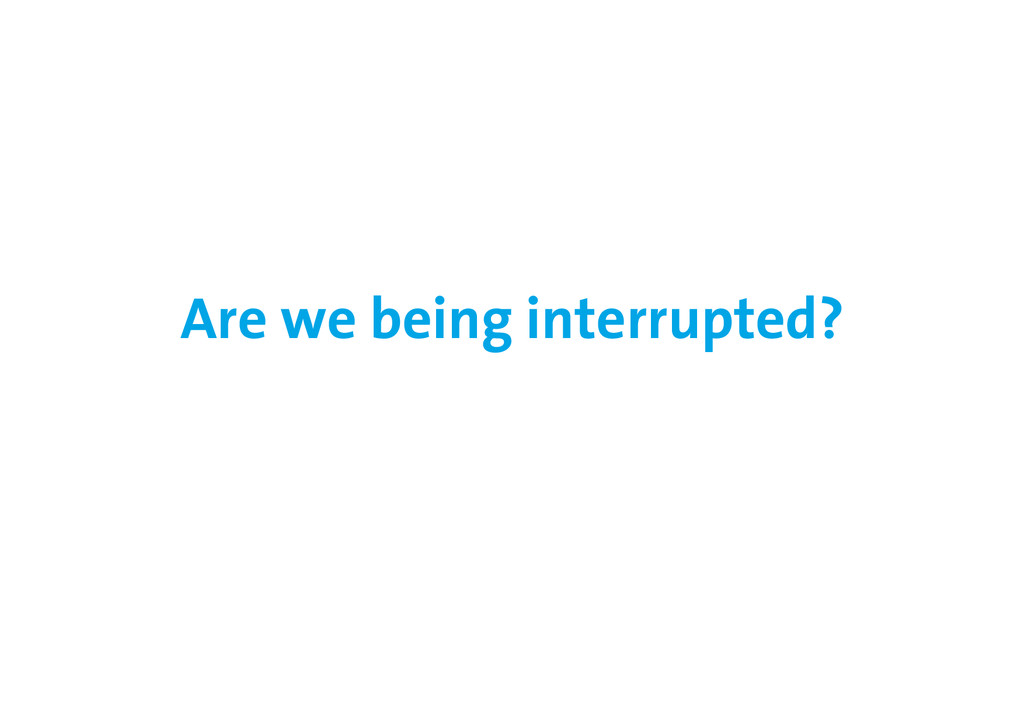 Are we being interrupted?