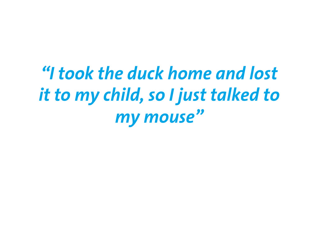 """""""I took the duck home and lost it to my child, ..."""