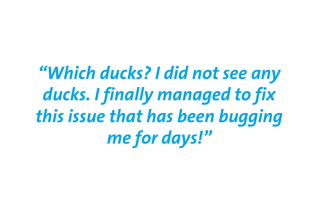"""""""Which ducks? I did not see any ducks. I finall..."""