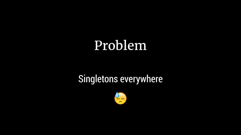 Problem Singletons everywhere