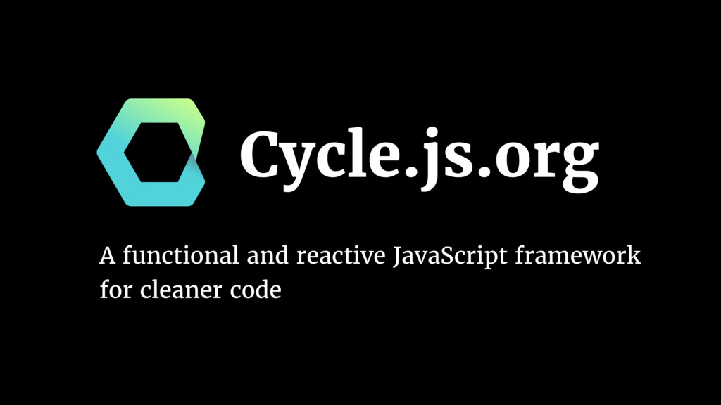 Cycle.js.org A functional and reactive JavaScri...