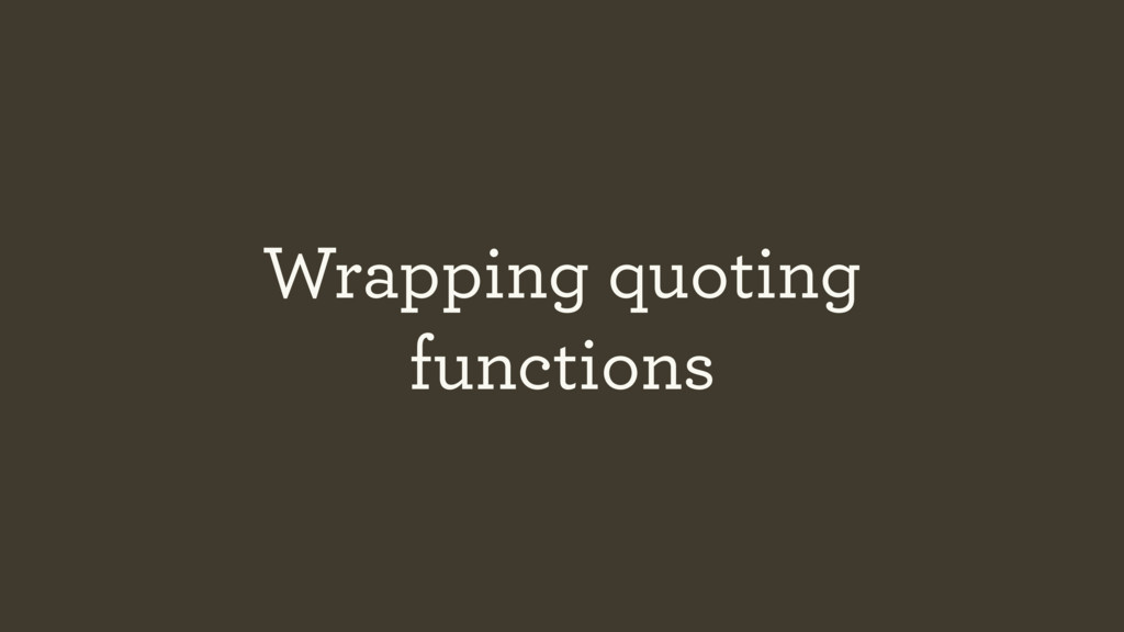 Wrapping quoting functions
