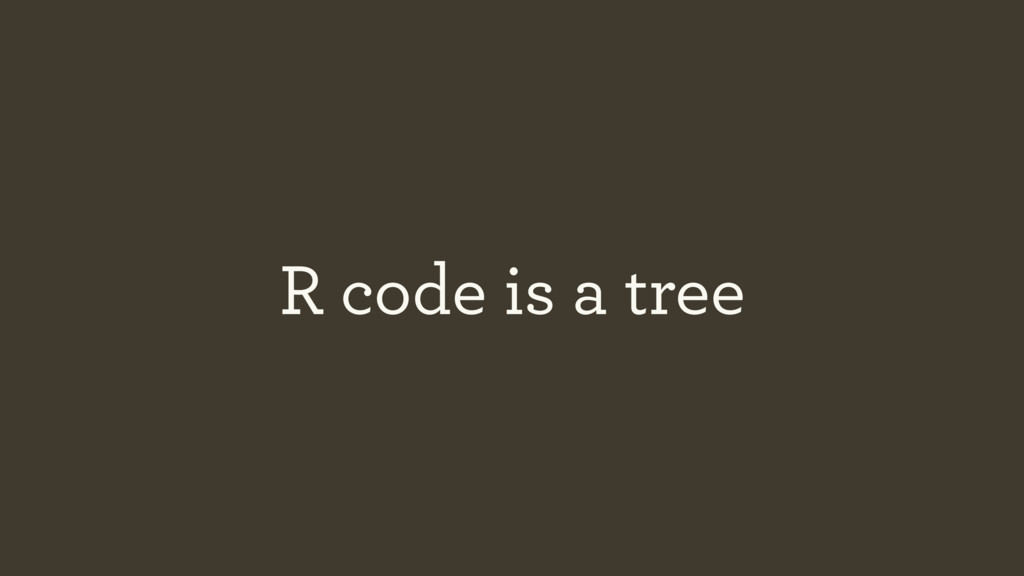 R code is a tree