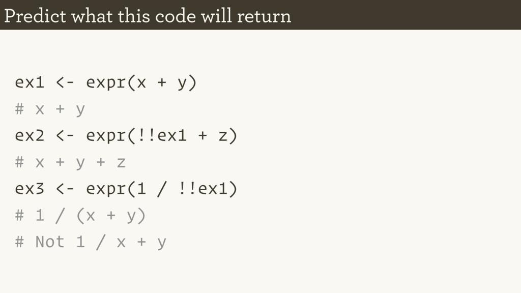 ex1 <- expr(x + y) # x + y ex2 <- expr(!!ex1 + ...