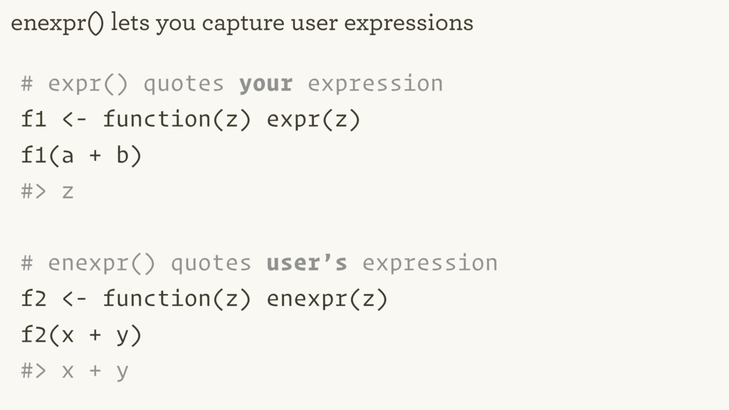 # expr() quotes your expression f1 <- function(...