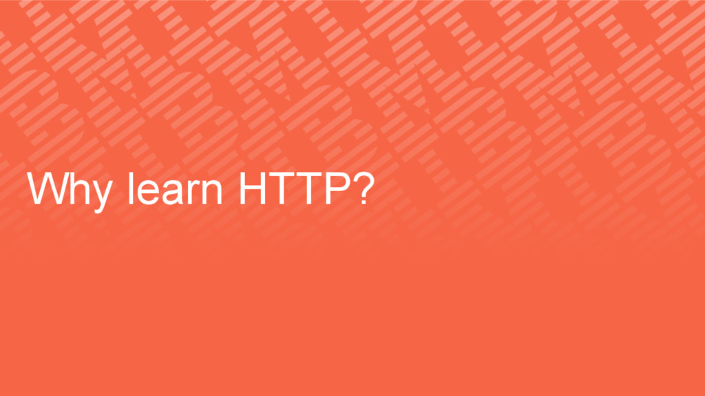 Why learn HTTP?